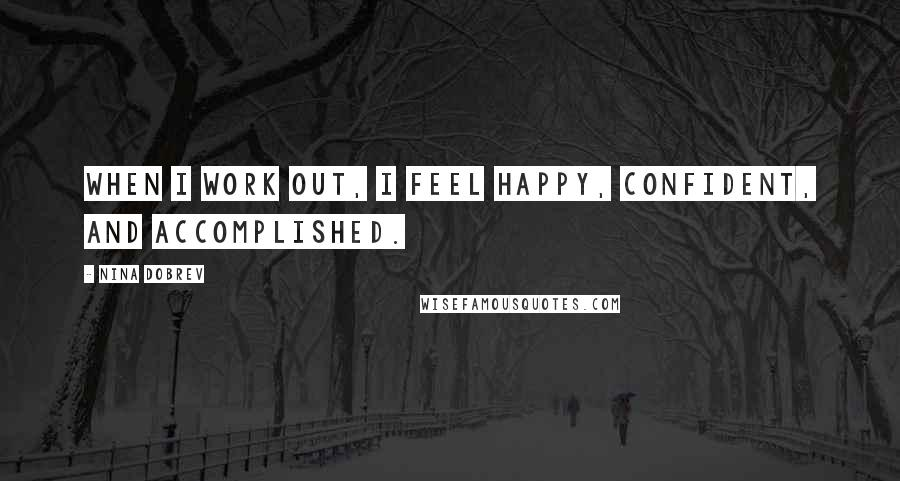 Nina Dobrev quotes: When I work out, I feel happy, confident, and accomplished.
