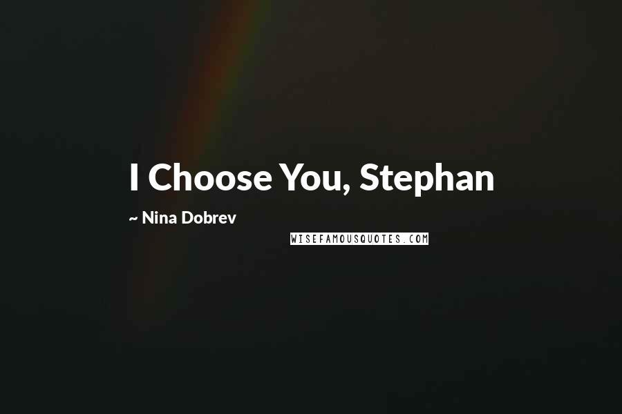 Nina Dobrev quotes: I Choose You, Stephan