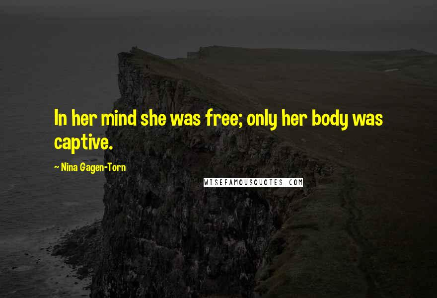 Nina Gagen-Torn quotes: In her mind she was free; only her body was captive.