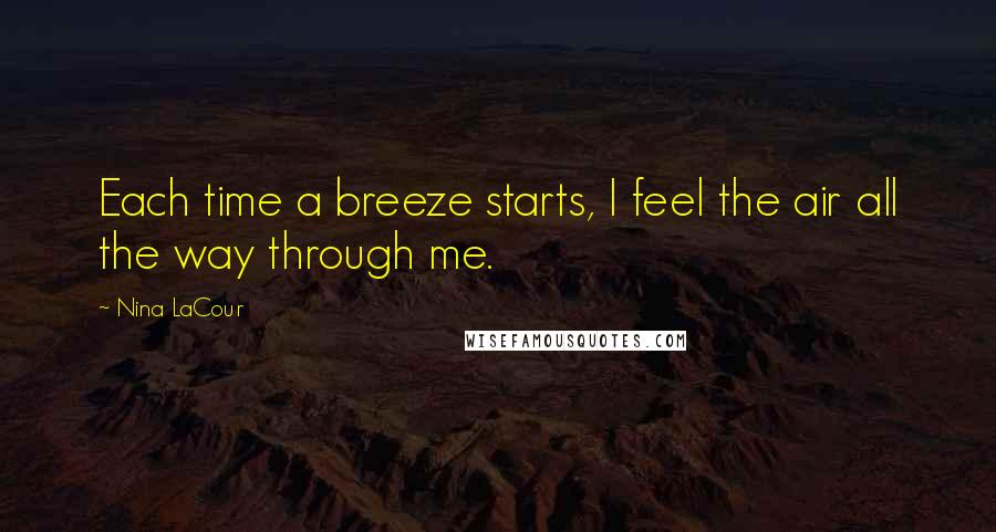 Nina LaCour quotes: Each time a breeze starts, I feel the air all the way through me.