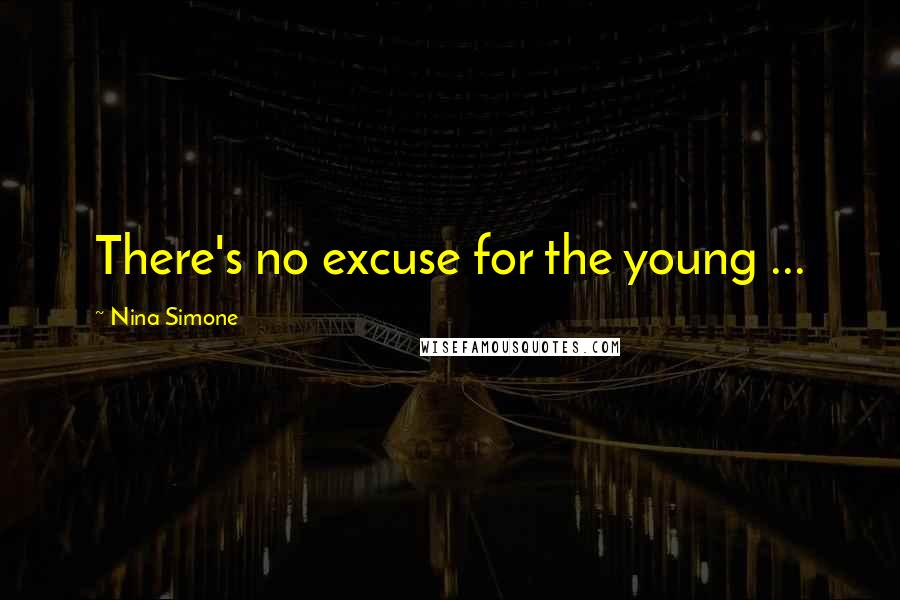 Nina Simone quotes: There's no excuse for the young ...
