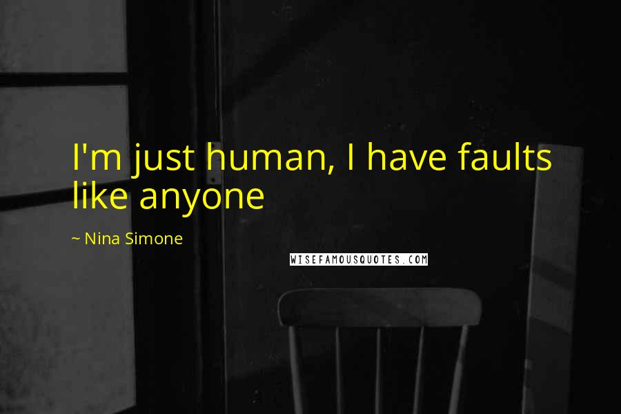 Nina Simone quotes: I'm just human, I have faults like anyone