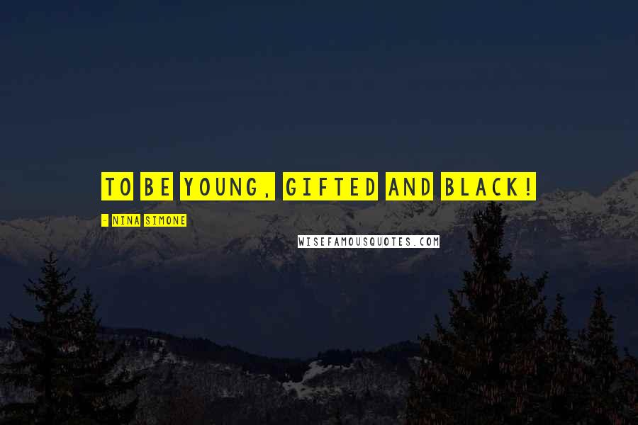 Nina Simone quotes: To be young, gifted and black!