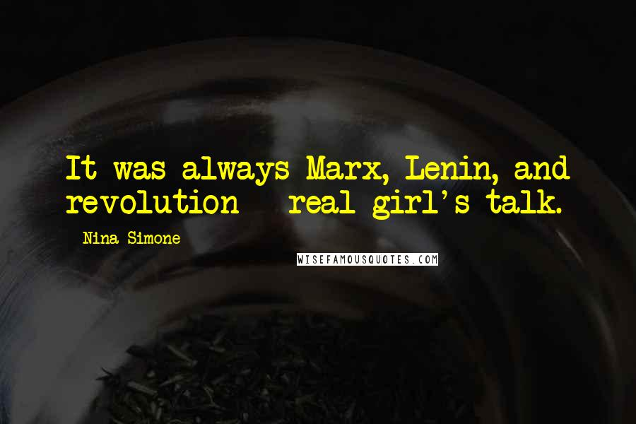Nina Simone quotes: It was always Marx, Lenin, and revolution - real girl's talk.