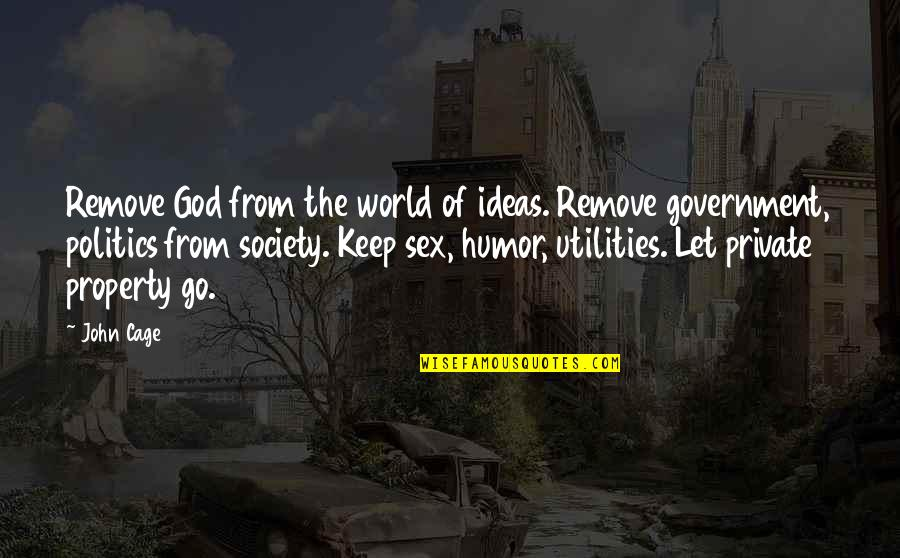Nine Queens Quotes By John Cage: Remove God from the world of ideas. Remove