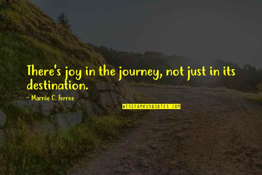 Nine Queens Quotes By Marnie C. Ferree: There's joy in the journey, not just in