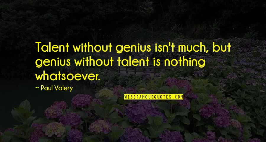 Ninty Quotes By Paul Valery: Talent without genius isn't much, but genius without