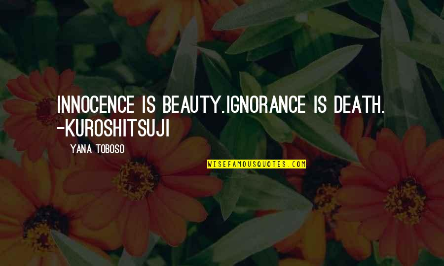 Ninty Quotes By Yana Toboso: Innocence is beauty.ignorance is death. -Kuroshitsuji