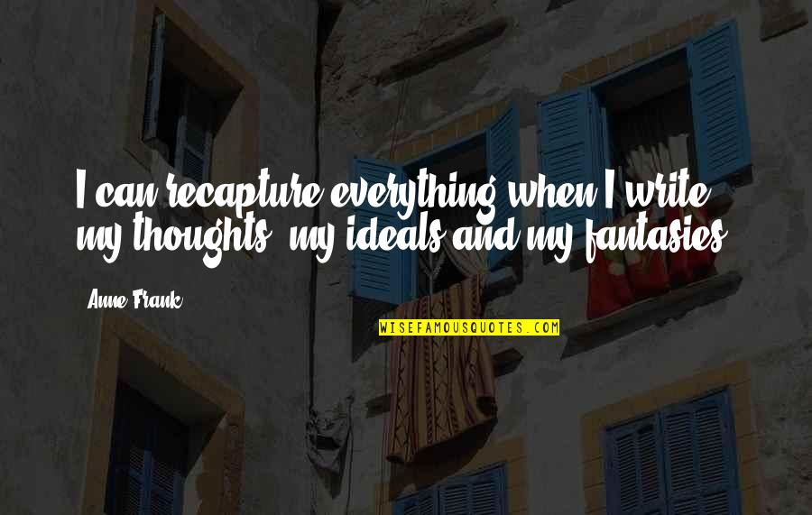 Nirakaar Quotes By Anne Frank: I can recapture everything when I write, my