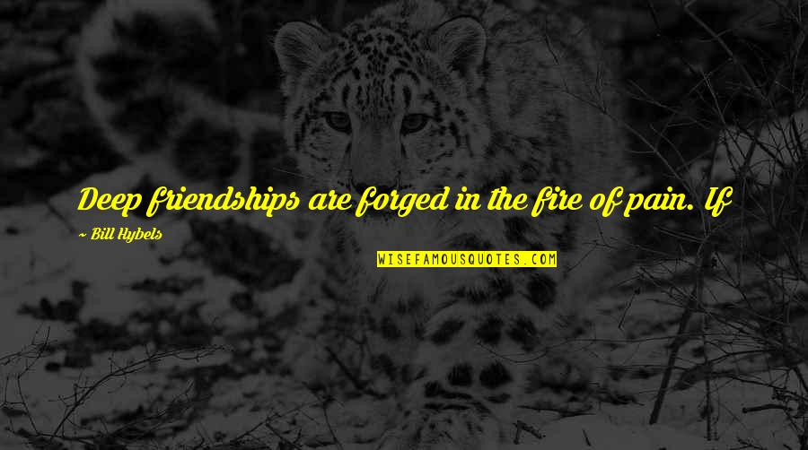 Nirakaar Quotes By Bill Hybels: Deep friendships are forged in the fire of