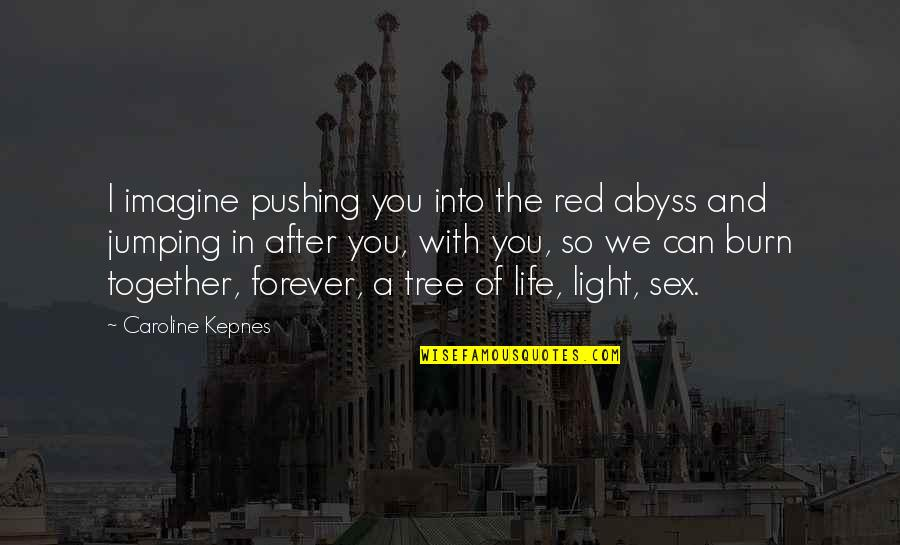 Nirakaar Quotes By Caroline Kepnes: I imagine pushing you into the red abyss