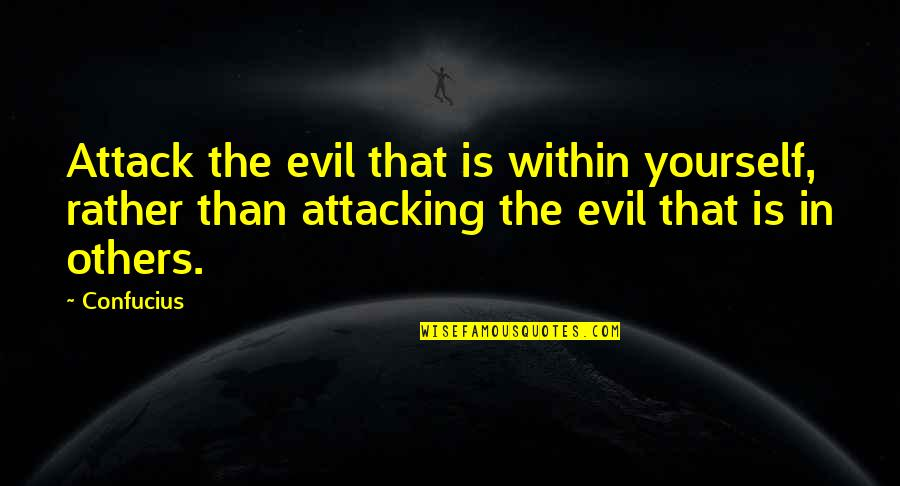Nirakaar Quotes By Confucius: Attack the evil that is within yourself, rather
