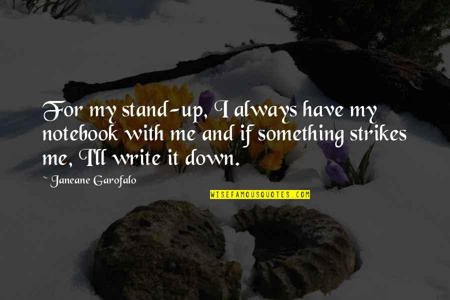 Nirakaar Quotes By Janeane Garofalo: For my stand-up, I always have my notebook