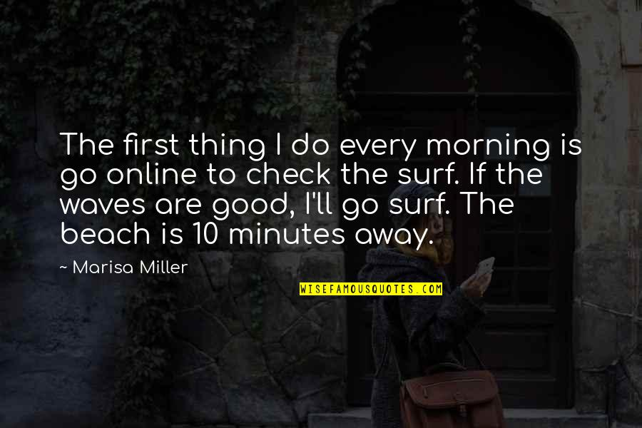 Nirakaar Quotes By Marisa Miller: The first thing I do every morning is