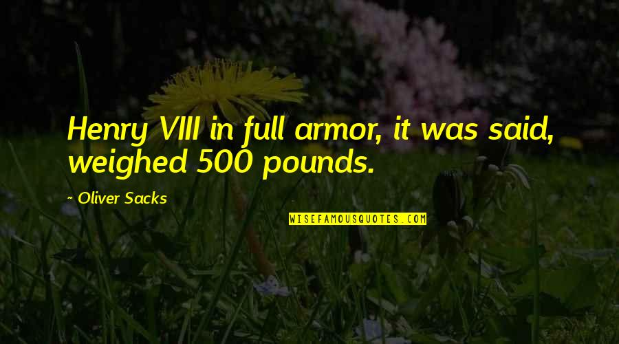 Nirakaar Quotes By Oliver Sacks: Henry VIII in full armor, it was said,