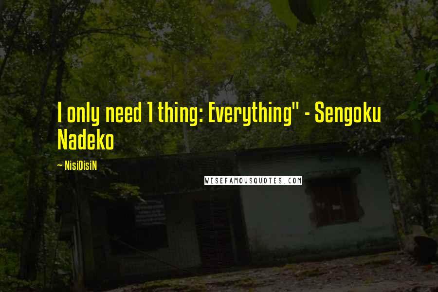"NisiOisiN quotes: I only need 1 thing: Everything"" - Sengoku Nadeko"