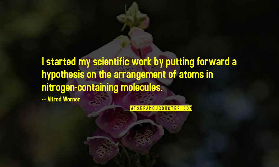Nitrogen Quotes By Alfred Werner: I started my scientific work by putting forward