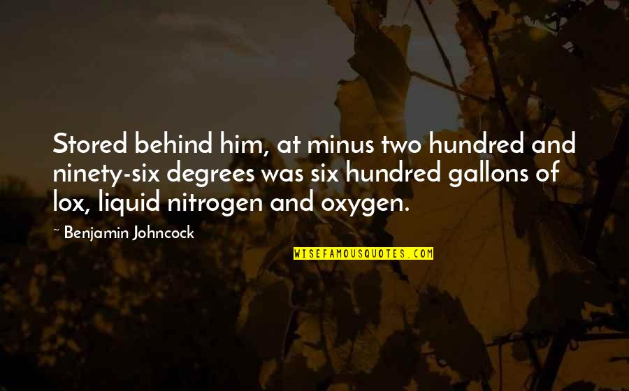 Nitrogen Quotes By Benjamin Johncock: Stored behind him, at minus two hundred and
