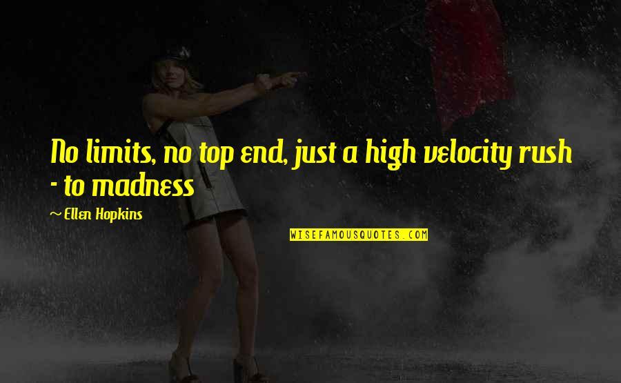 Nitrogen Quotes By Ellen Hopkins: No limits, no top end, just a high
