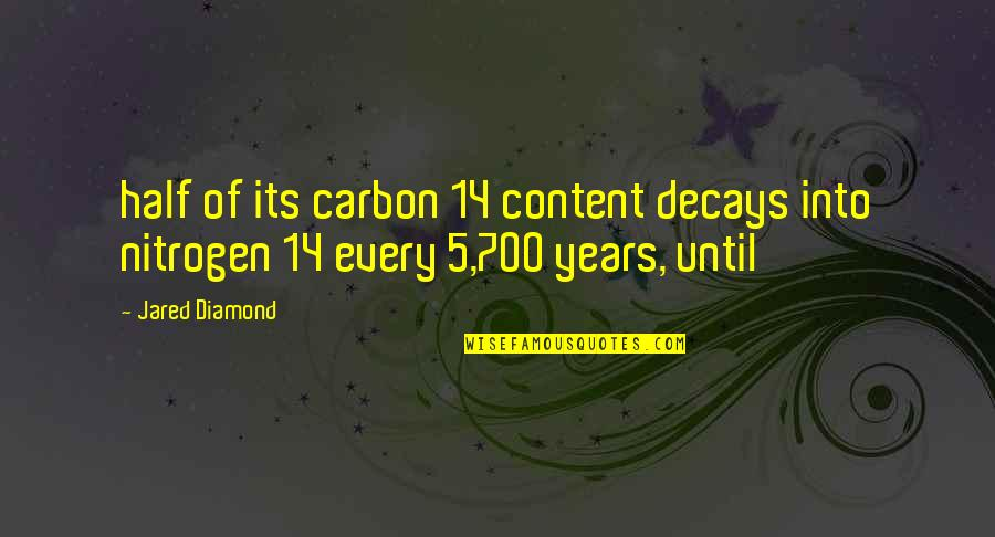 Nitrogen Quotes By Jared Diamond: half of its carbon 14 content decays into