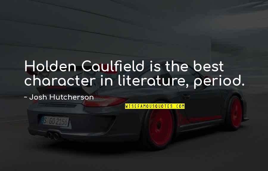 Nitrogen Quotes By Josh Hutcherson: Holden Caulfield is the best character in literature,