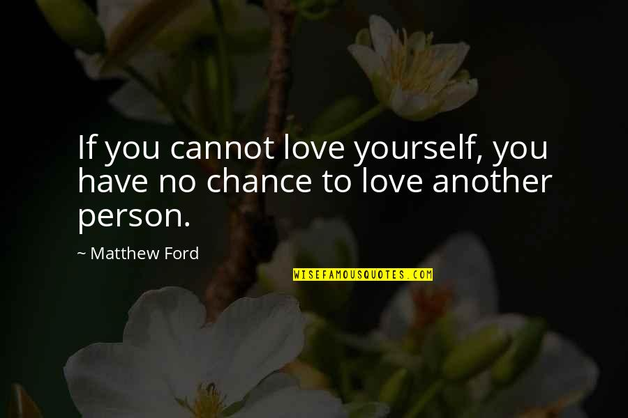 Nitrogen Quotes By Matthew Ford: If you cannot love yourself, you have no