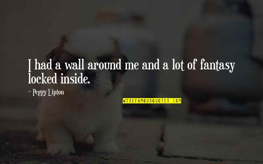 Nitrogen Quotes By Peggy Lipton: I had a wall around me and a