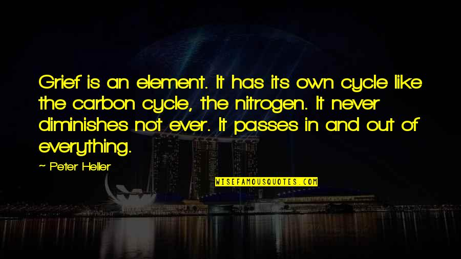 Nitrogen Quotes By Peter Heller: Grief is an element. It has its own