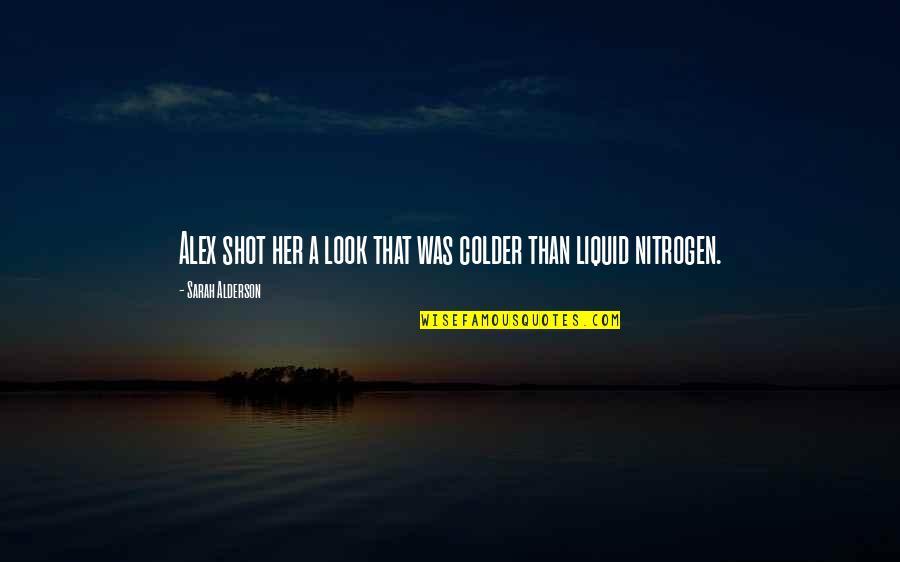 Nitrogen Quotes By Sarah Alderson: Alex shot her a look that was colder
