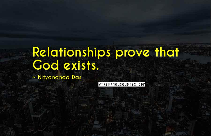 Nityananda Das quotes: Relationships prove that God exists.