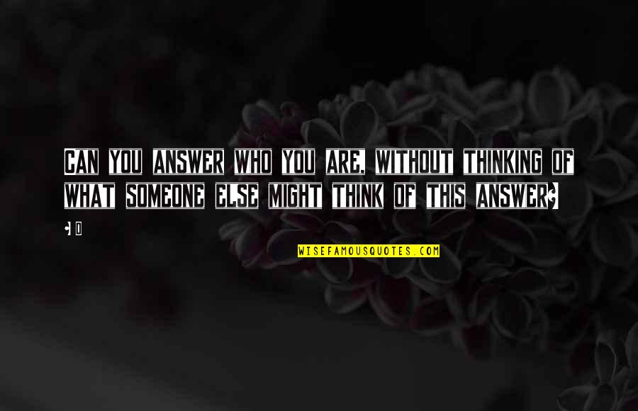 Nizami Quotes By D: Can you answer who you are, without thinking