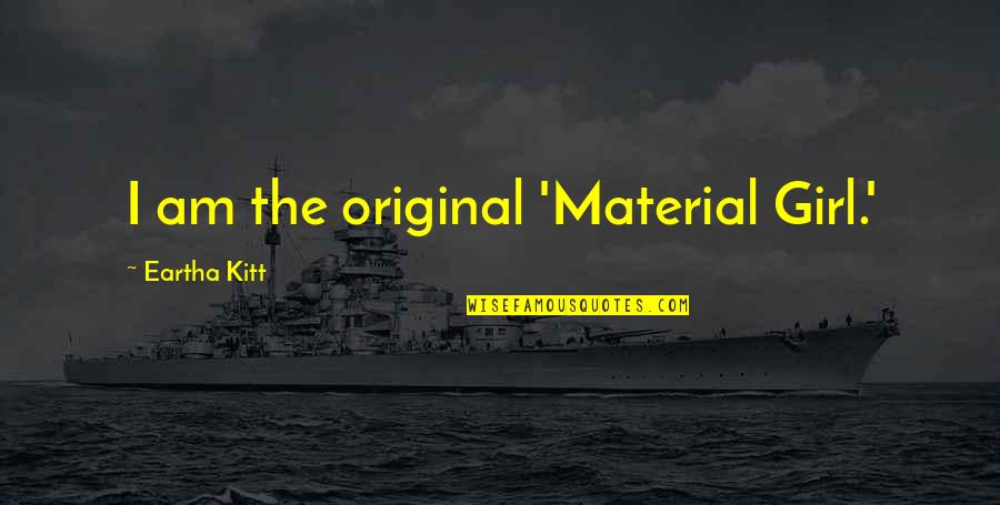 Nizami Quotes By Eartha Kitt: I am the original 'Material Girl.'