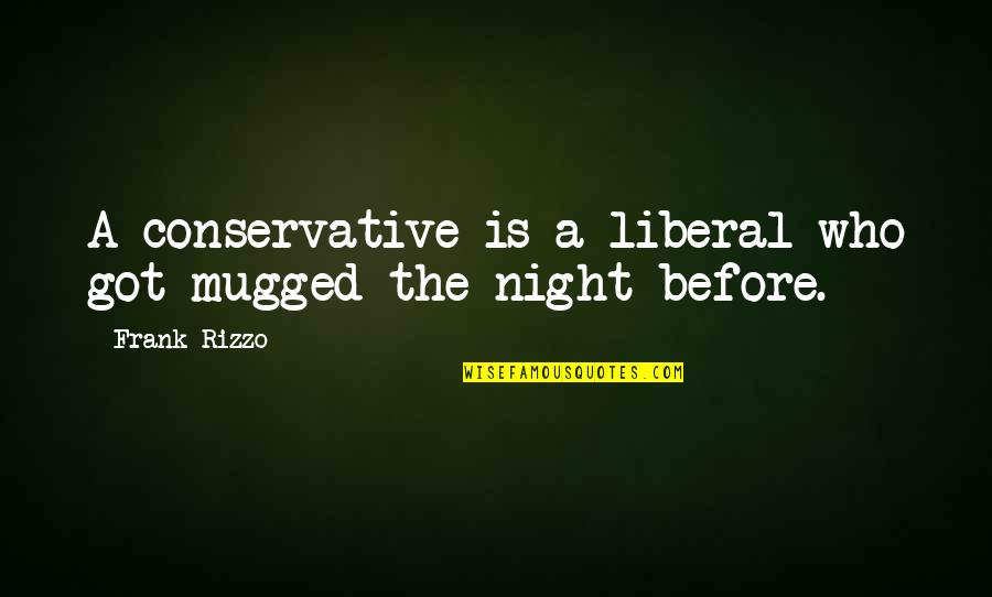 Nizami Quotes By Frank Rizzo: A conservative is a liberal who got mugged