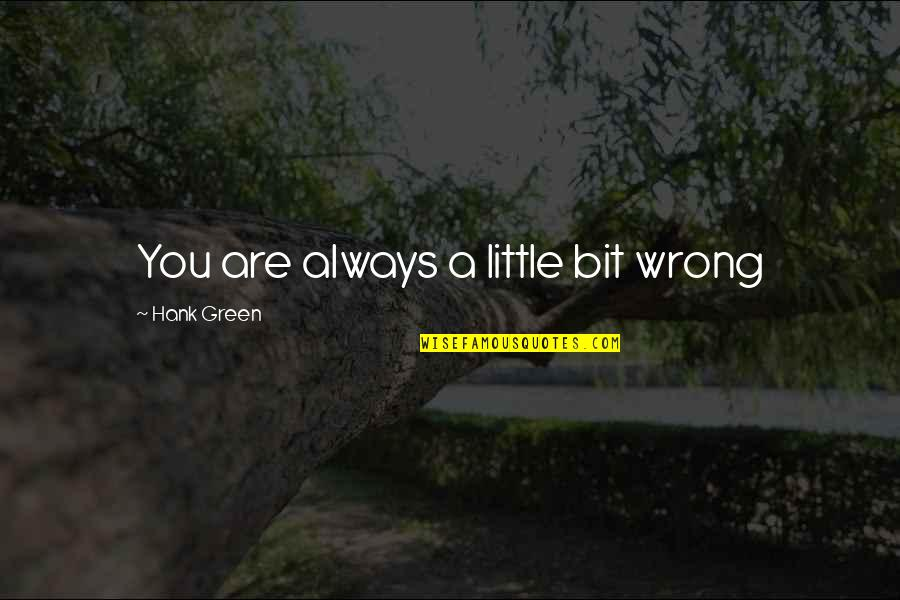 Nizami Quotes By Hank Green: You are always a little bit wrong