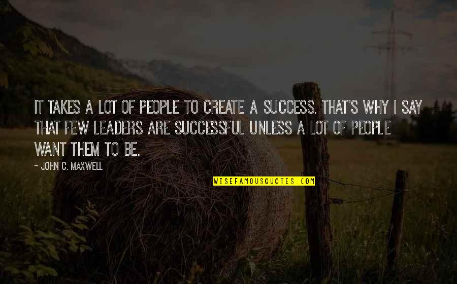 Nizami Quotes By John C. Maxwell: It takes a lot of people to create