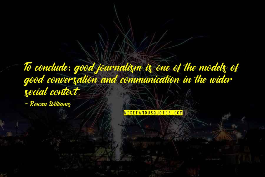 Nizami Quotes By Rowan Williams: To conclude: good journalism is one of the