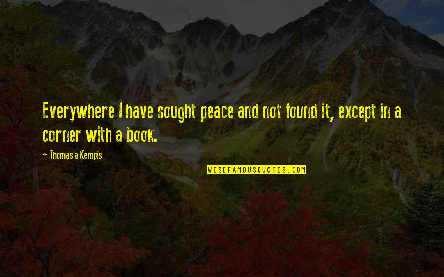 Nizami Quotes By Thomas A Kempis: Everywhere I have sought peace and not found