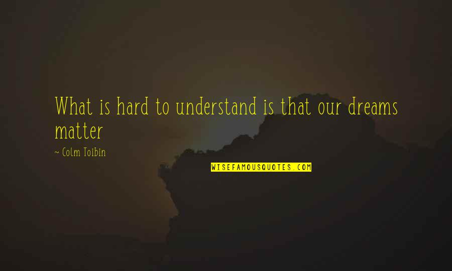 Nkala Quotes By Colm Toibin: What is hard to understand is that our
