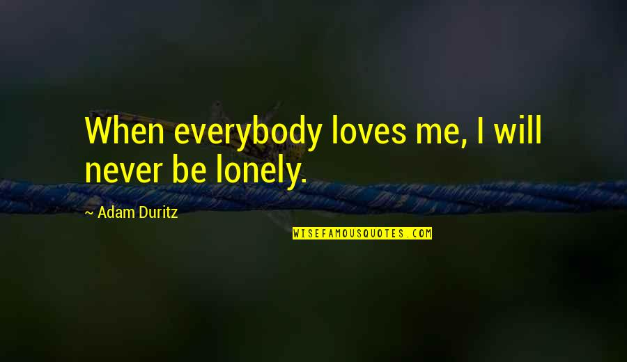 No 1 Loves Me Quotes By Adam Duritz: When everybody loves me, I will never be