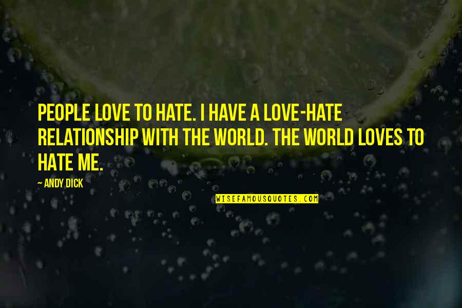 No 1 Loves Me Quotes By Andy Dick: People love to hate. I have a love-hate