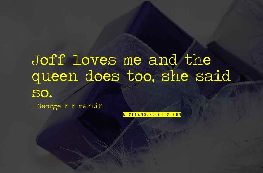 No 1 Loves Me Quotes By George R R Martin: Joff loves me and the queen does too,