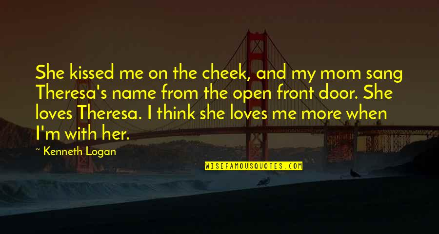 No 1 Loves Me Quotes By Kenneth Logan: She kissed me on the cheek, and my