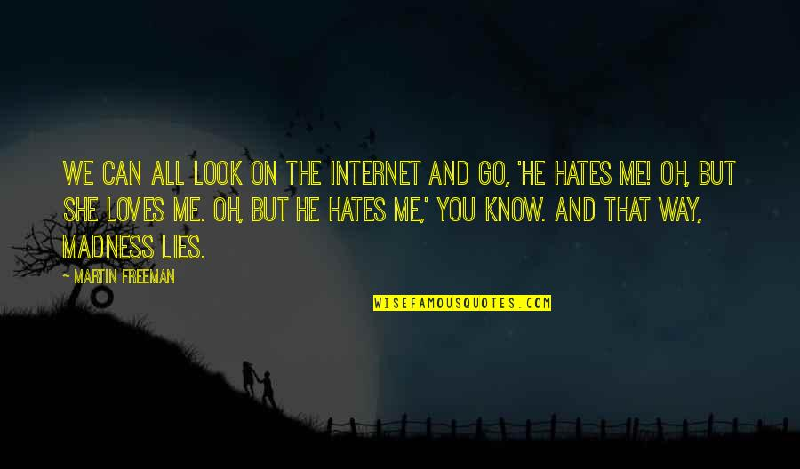 No 1 Loves Me Quotes By Martin Freeman: We can all look on the Internet and