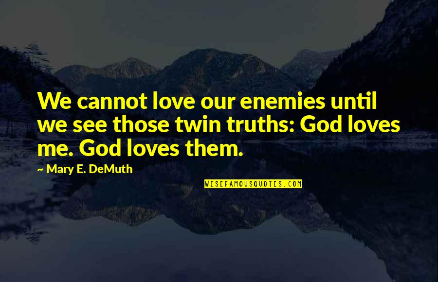 No 1 Loves Me Quotes By Mary E. DeMuth: We cannot love our enemies until we see