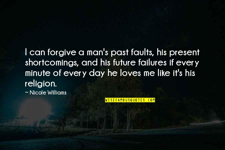 No 1 Loves Me Quotes By Nicole Williams: I can forgive a man's past faults, his