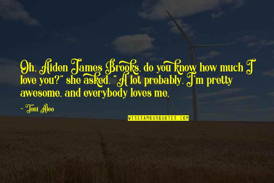 No 1 Loves Me Quotes By Toni Aleo: Oh, Aiden James Brooks, do you know how