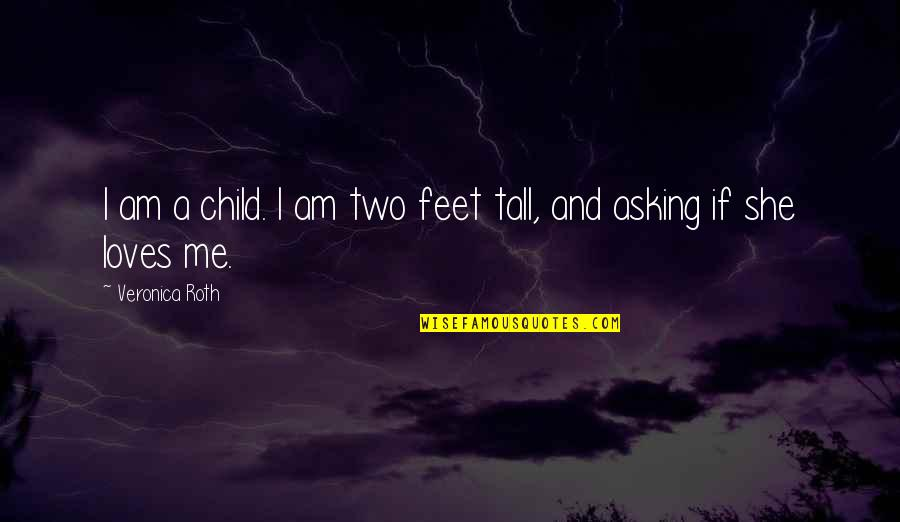 No 1 Loves Me Quotes By Veronica Roth: I am a child. I am two feet