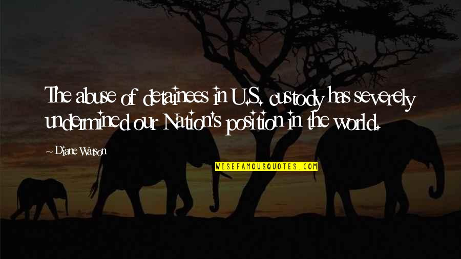 No 1 Position Quotes By Diane Watson: The abuse of detainees in U.S. custody has