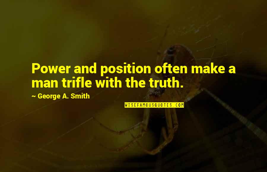 No 1 Position Quotes By George A. Smith: Power and position often make a man trifle