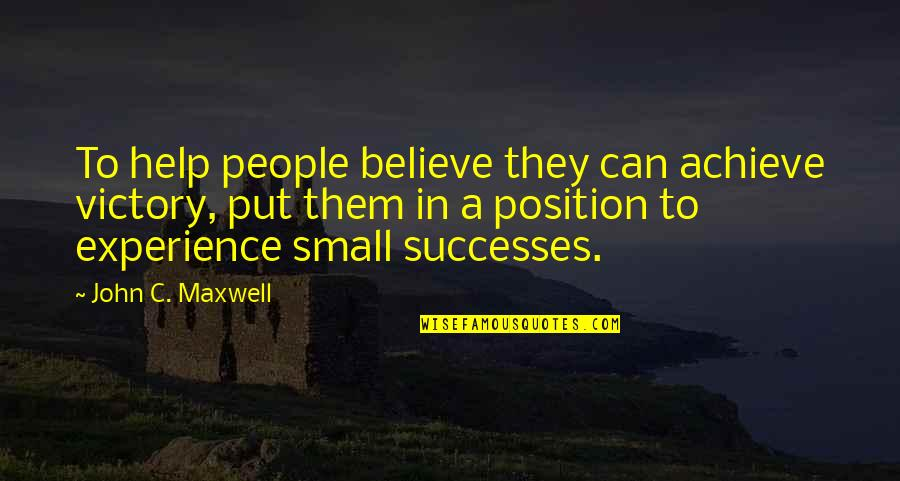 No 1 Position Quotes By John C. Maxwell: To help people believe they can achieve victory,